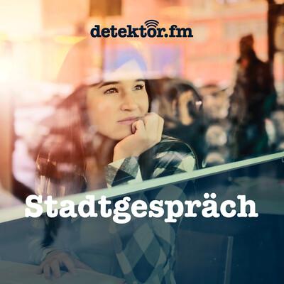 Stadtgespräch – detektor.fm
