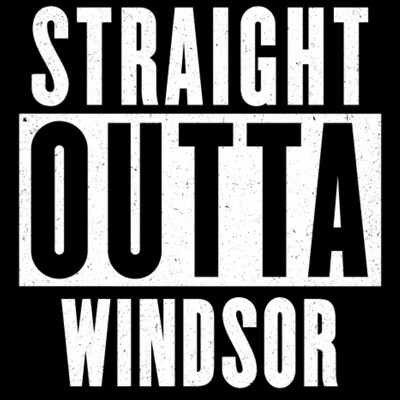 Straight Outta Windsor