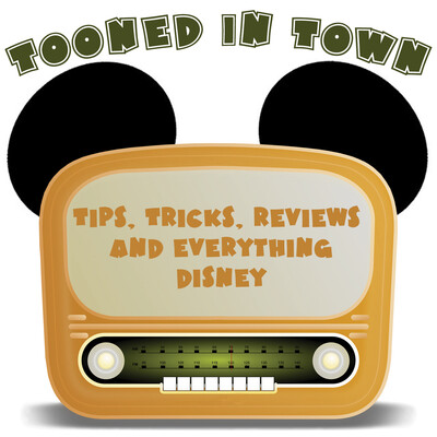 TOONED IN TOWN - Disney Podcast - Disney News, Disneyland Tips, Tricks, and Secrets