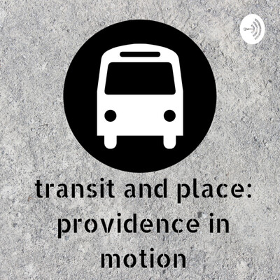 Transit and Place: Providence in Motion