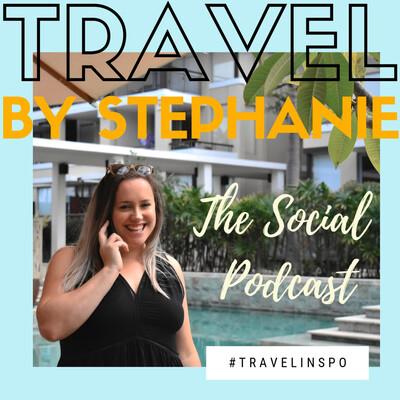 Travel By Stephanie - The Social Podcast