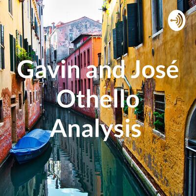 Gavin and José Othello Analysis