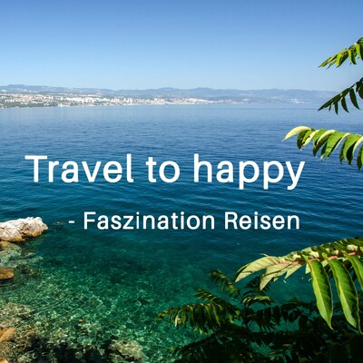 Travel to happy - Faszination Reisen