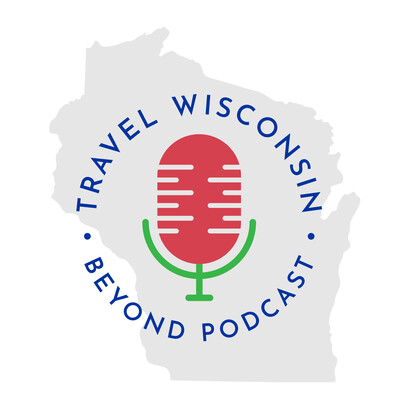 Travel Wisconsin and Beyond Podcast