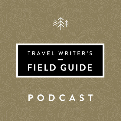 Travel Writer's Field Guide Podcast