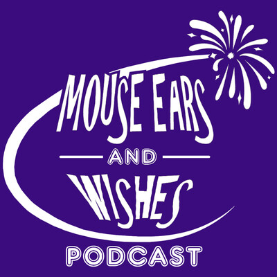 Mouse Ears and Wishes Podcast