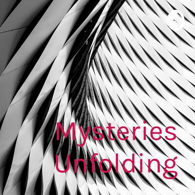Mysteries Unfolding