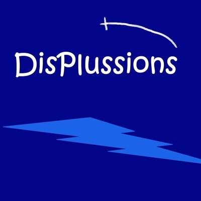 Displussions
