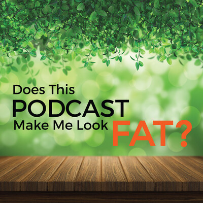DoesThisPodcastMakeMeLookFat's podcast