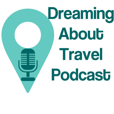 Dreaming About Travel Podcast