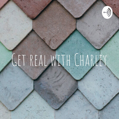 Get real with Charley