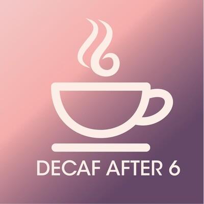Decaf After 6