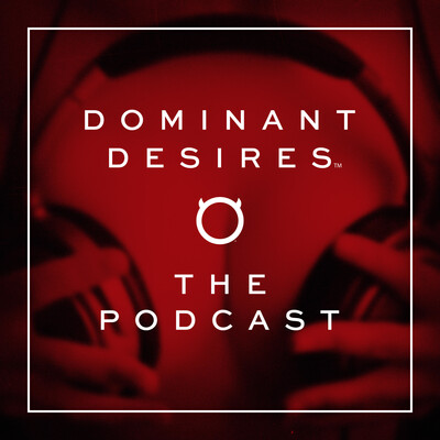 Dominant Desires: The Podcast