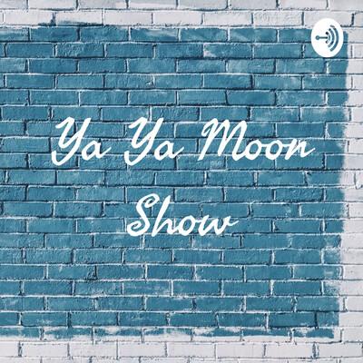 Ya Ya Moon Show