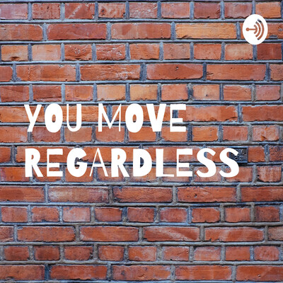 YOU MOVE REGARDLESS