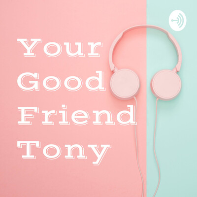 Your Good Friend Tony