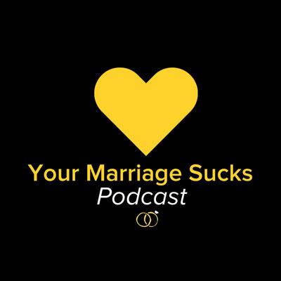 Your Marriage Sucks