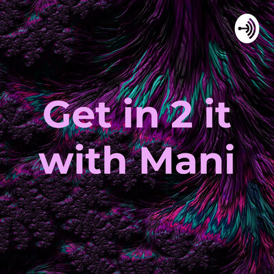 Get in 2 it with Mani