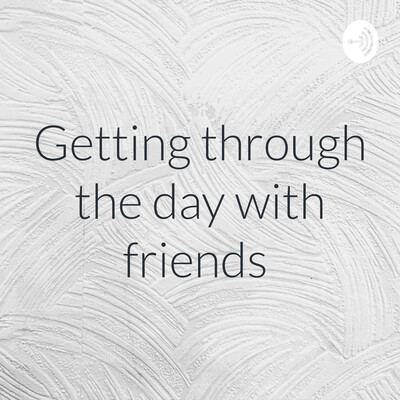Getting through the day with friends