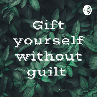 Gift yourself without guilt