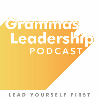 Grammas Leadership Podcast, Lead Yourself First