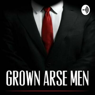 Grown Arse Men