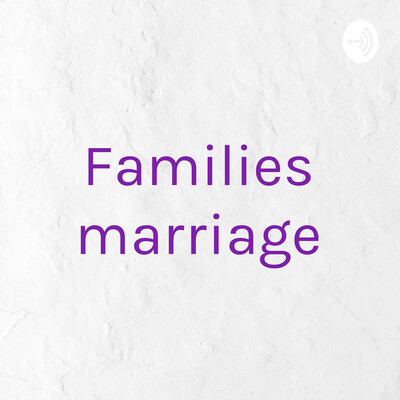 Families marriage