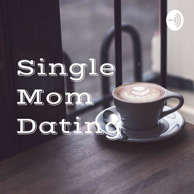 Single Mom Dating : Bold Women Talking