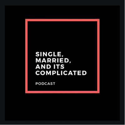 Single, Married & Its Complicated Podcast