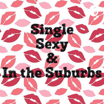 Single, Sexy and in the Suburbs