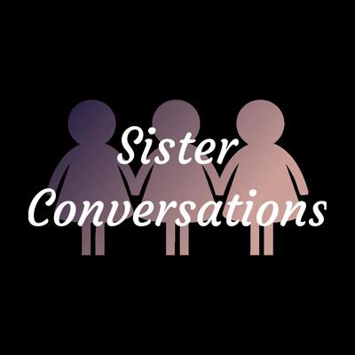 Sister Conversations