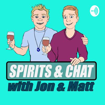 Spirits and Chat with Jon and Matt