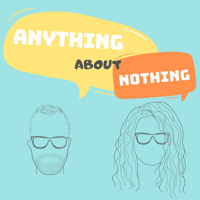 Anything About Nothing
