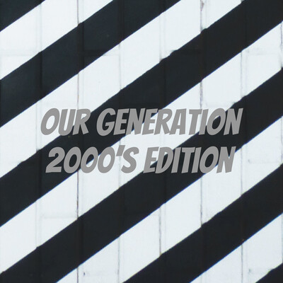 Our generation 2000's edition