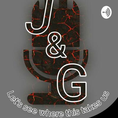 J&G Podcast