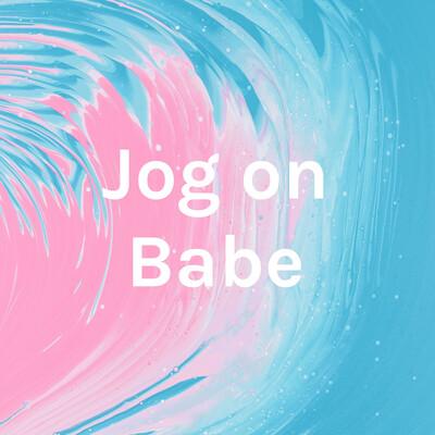Jog on Babe