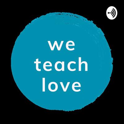We Teach Love