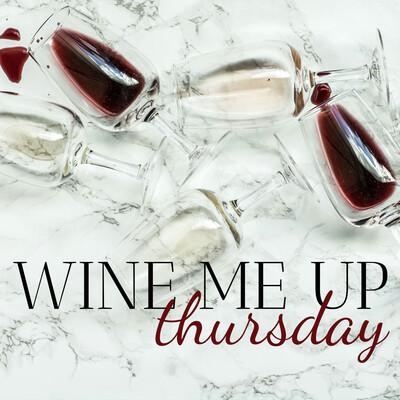 Wine Me up Thursday
