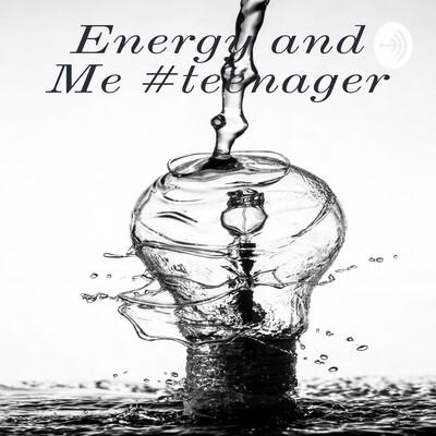 Energy and Me #teenager