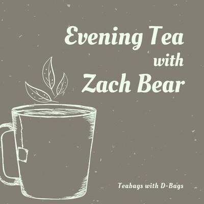 Evening Tea with Zach Bear