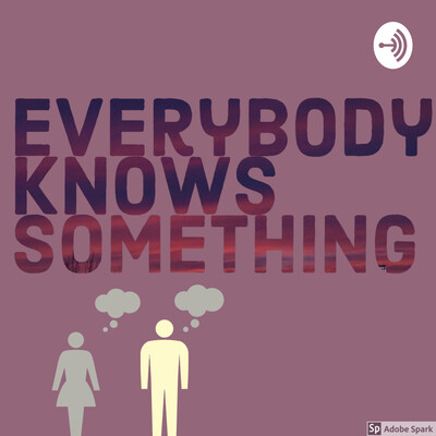 Everybody Knows Something