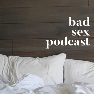 Bad Sex Podcast