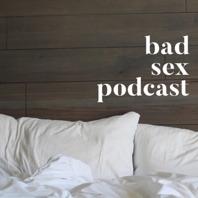 Bad Sex Podcast