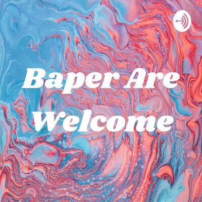 Baper Are Welcome