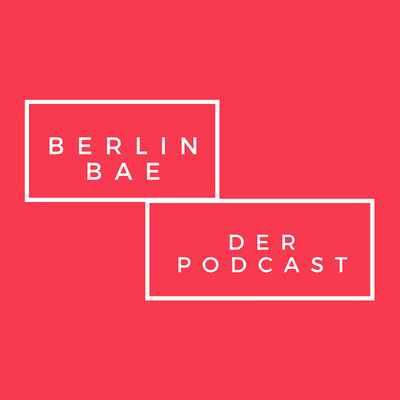 Berlin Bae - Der Podcast