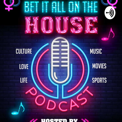 BET IT ALL ON THE HOUSE PODCAST