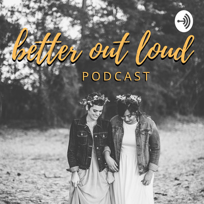 Better Out Loud