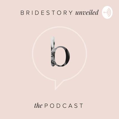 Bridestory Unveiled The Podcast