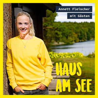Haus am See mit Annett Fleischer