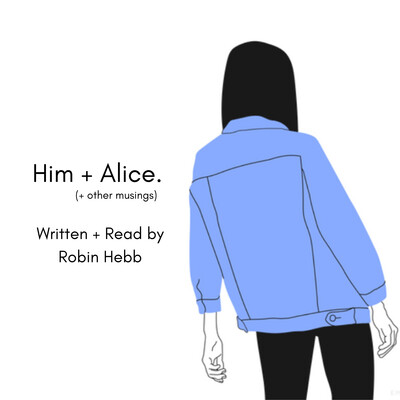 Him + Alice (+ other musings)